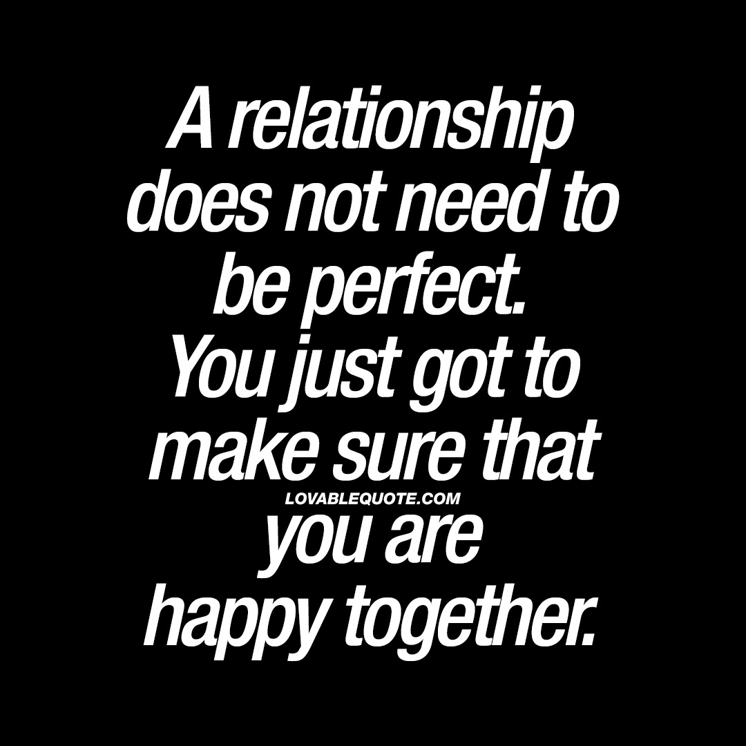 A Relationship Does Not Need To Be Perfect Relationship Love Quote