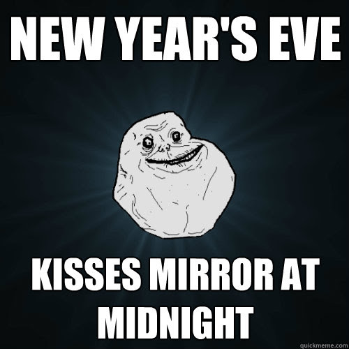New Years Eve Kisses Mirror At Midnight Forever Alone Quickmeme