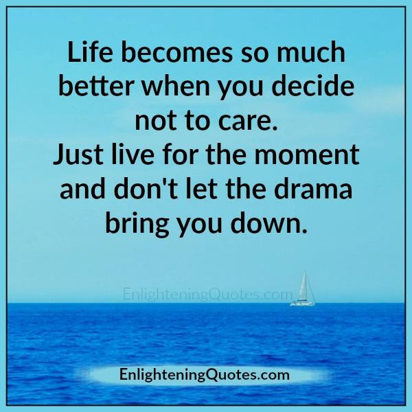 Dont Let The Drama Bring You Down Enlightening Quotes