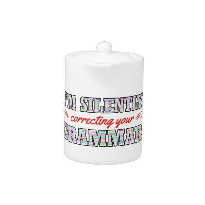 I'm silently correcting your Grammar Teapot