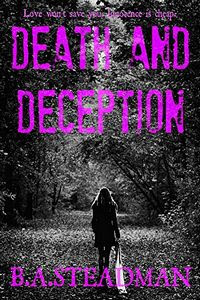 Death and Deception by B. A. Steadman