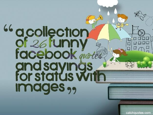 A Collection Of 26 Funny Facebook Quotes And Sayings For Status With