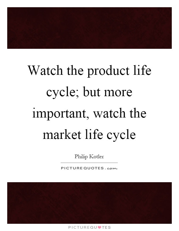 Watch The Product Life Cycle But More Important Watch The