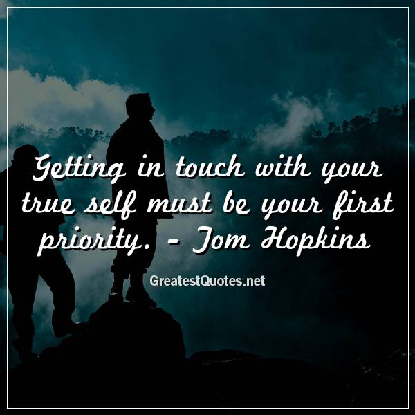 Getting In Touch With Your True Self Must Be Your First Priority