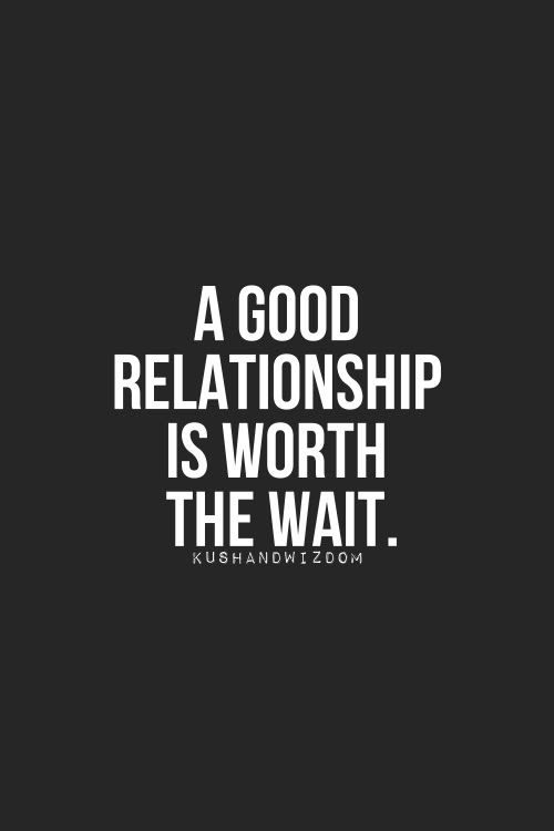 A Good Relationship Is Worth The Wait I Love My Lsi