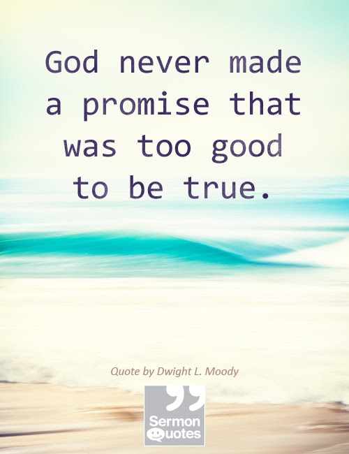 God Never Made A Promise That Was Too Good To Be True Sermonquotes