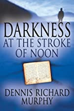 Darkness at the Stroke of Noon by Dennis Richard Murphy