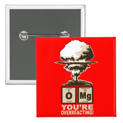 OMG! You are overreacting! Pinback Button