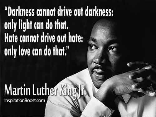Famous Celebrity Quote Hate Cannot Drive Out Hate Only Love Can