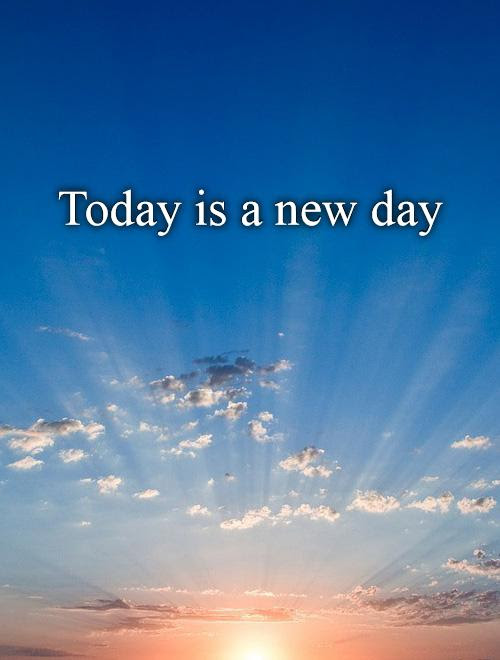 Today Is A New Day Picture Quotes