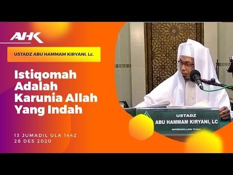 Istiqomah Adalah Karunia Allah Yang Indah - Ust.Abu Hammam Kiryani,Lc. Hafidzahullah