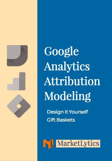 Design It Yourself Gifts Baskets Attribution Modeling Marketlytics