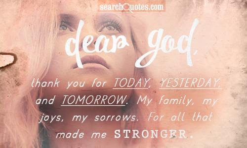 Dear God Thank You For Today Yesterday And Tomorrow My Family My