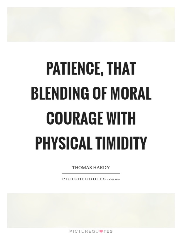 Patience That Blending Of Moral Courage With Physical Timidity