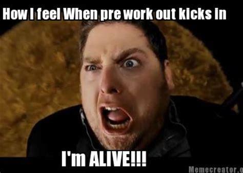 meme creator funny   feel  pre work  kicks