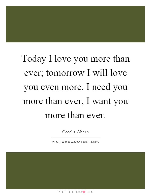 Today I Love You More Than Ever Tomorrow I Will Love You Even