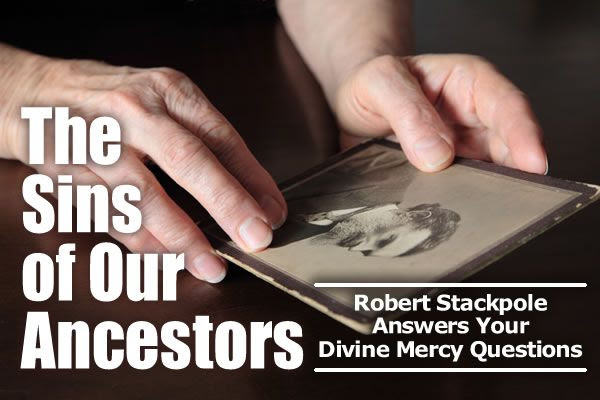 The Sins Of Our Ancestors The Divine Mercy Message From The