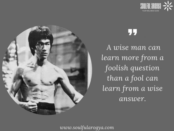 A Wise Man Can Learn More From A Foolish Question Bruce Lee