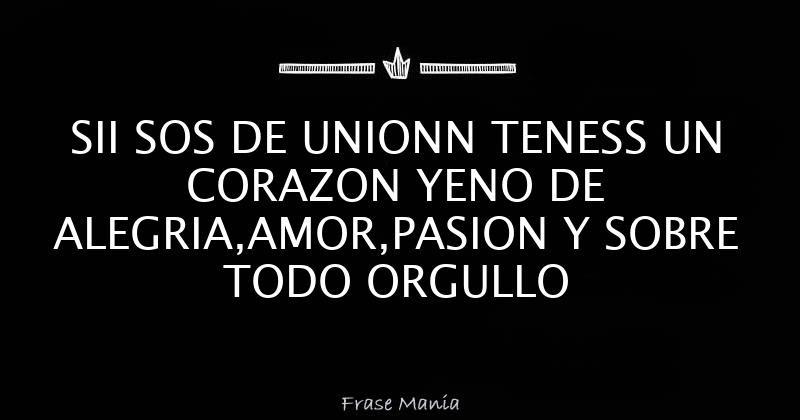 Sii Sos De Unionn Teness Un Corazon Yeno De Alegria Amor Pasion Y