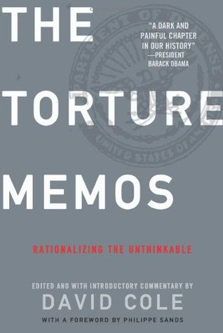 Torture Memos Rationalizing The Unthinkable