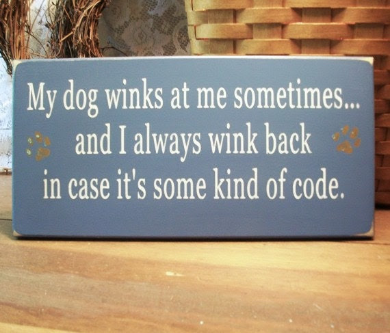 My Dog Winks at Me Painted Wood Wall Sign Primitive