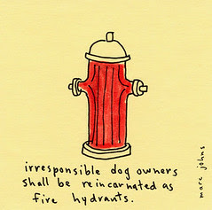 irresponsible dog owners shall be reincarnated as fire hydrants
