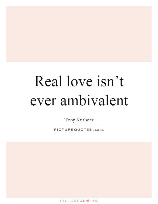Real Love Isnt Ever Ambivalent Picture Quotes