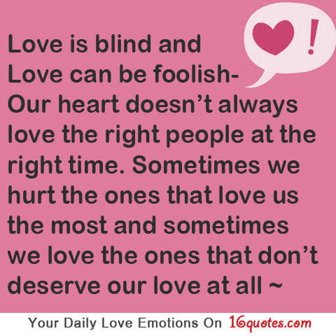 Love Is Blind And Love Can Be Foolish Our Heart Doesnt Always