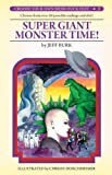 Super Giant Monster Time! (Choose Your Own Mind-Fuck Fest #3), by Jeff Burk