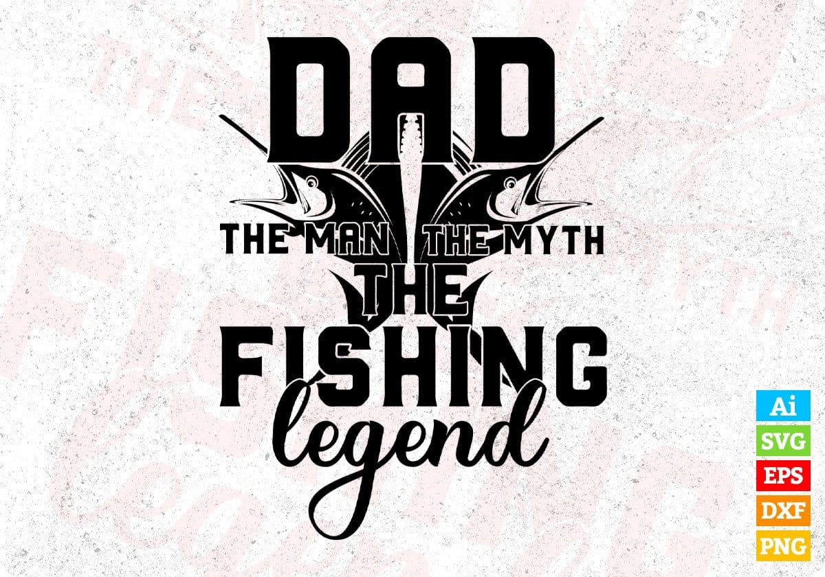 Download Dad The Man The Myth The Fishing Legend T Shirt Design In Svg Files Vectortshirtdesigns