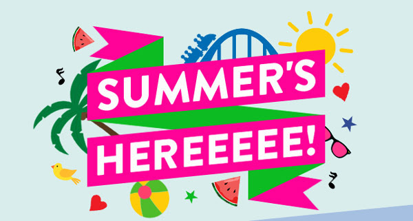 SUMMER'S HEREEEEE!