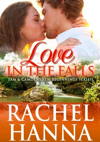 Love In The Falls - Sam & Camden (New Beginnings Series - Romance) by Rachel Hanna