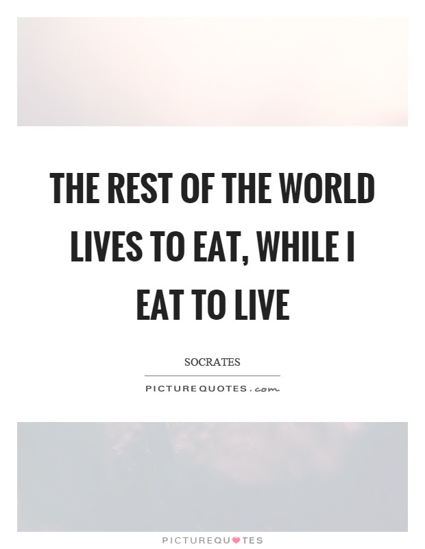 The Rest Of The World Lives To Eat While I Eat To Live Picture Quotes