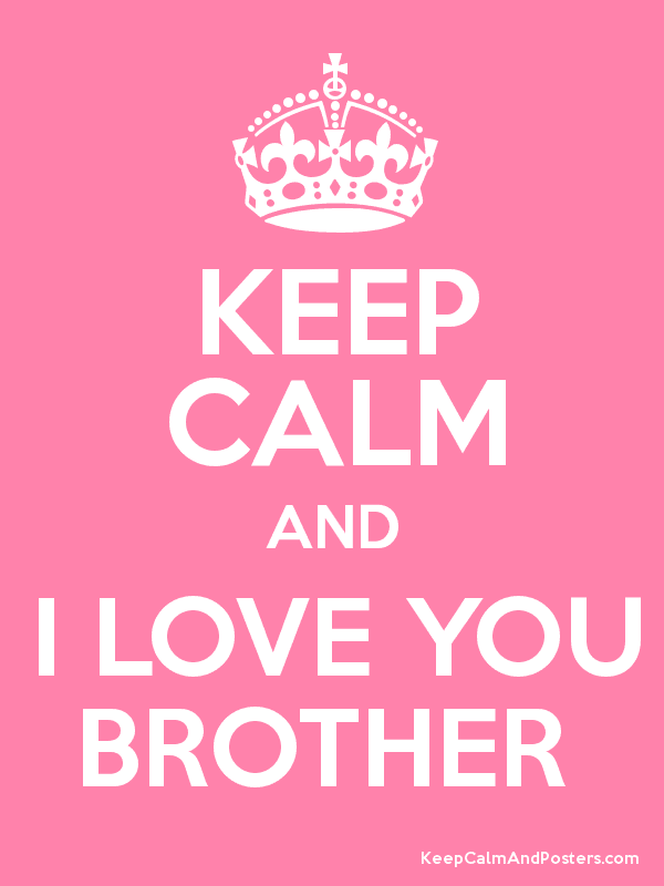 Keep Calm And I Love You Brother Keep Calm And Posters Generator
