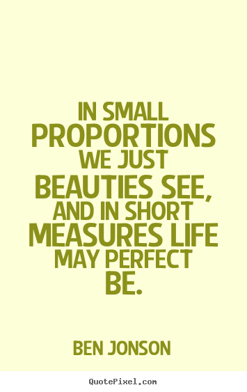 Life Quotes In Small Proportions We Just Beauties See And In