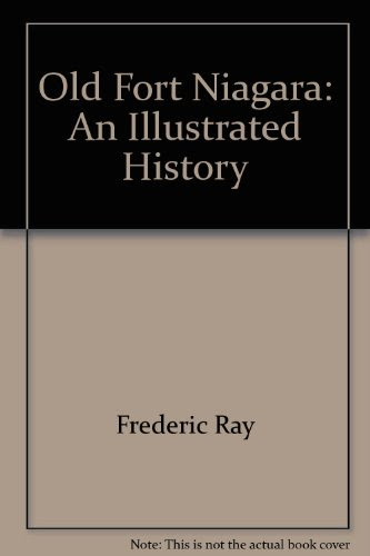 Old Fort Niagara: An Illustrated History