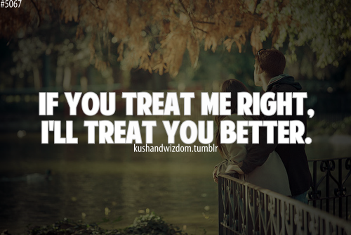 If You Treat Me Right Ill Treat You Better Unknown Picture