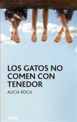 Los gatos no comen con tenedor Alicia Roca