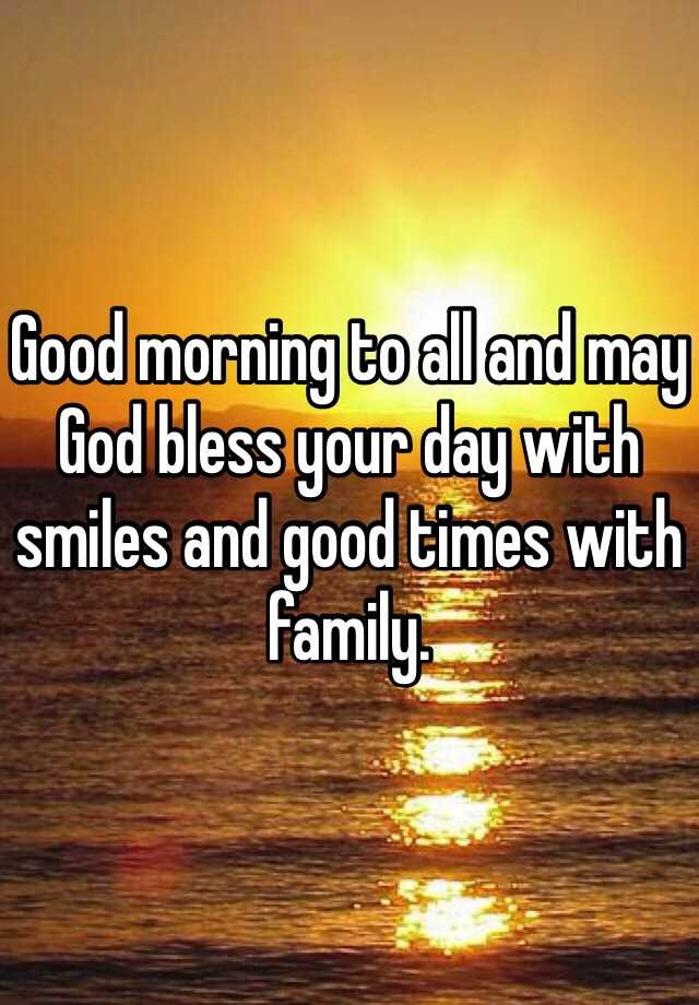 Good Morning To All And May God Bless Your Day With Smiles And Good