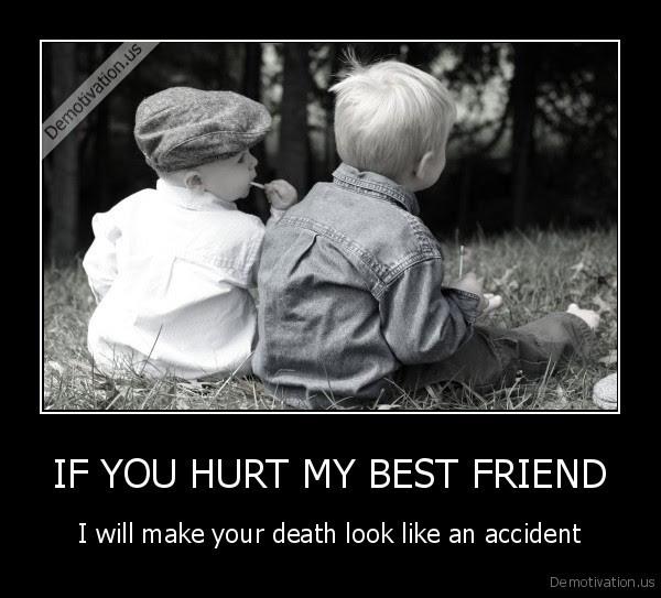 If You Hurt My Best Friend Demotivationus