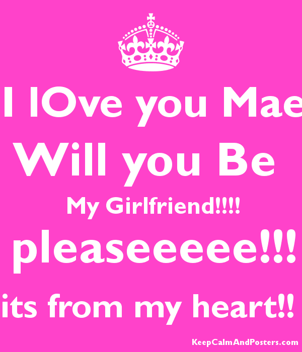 I Love You Mae Will You Be My Girlfriend Pleaseeeee Its From