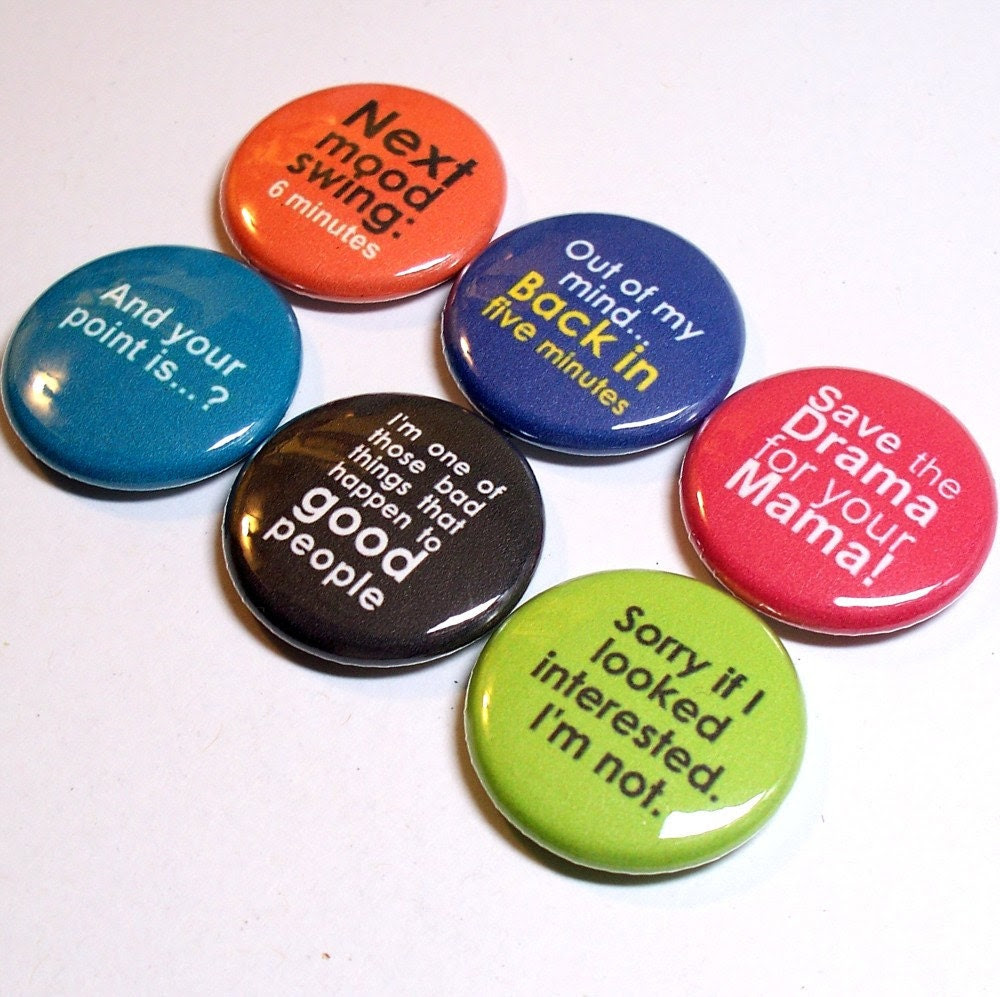 Pinback Buttons - Sassy Sayings - Choose 6 - 1 inch