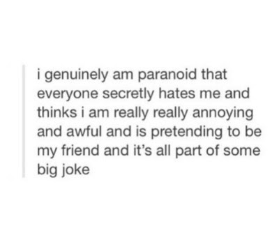 Quote Tumblr Paranoid Worry Fake Friends Everyone Hates Me I Cant