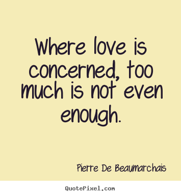 Love Quotes Where Love Is Concerned Too Much Is Not Even Enough