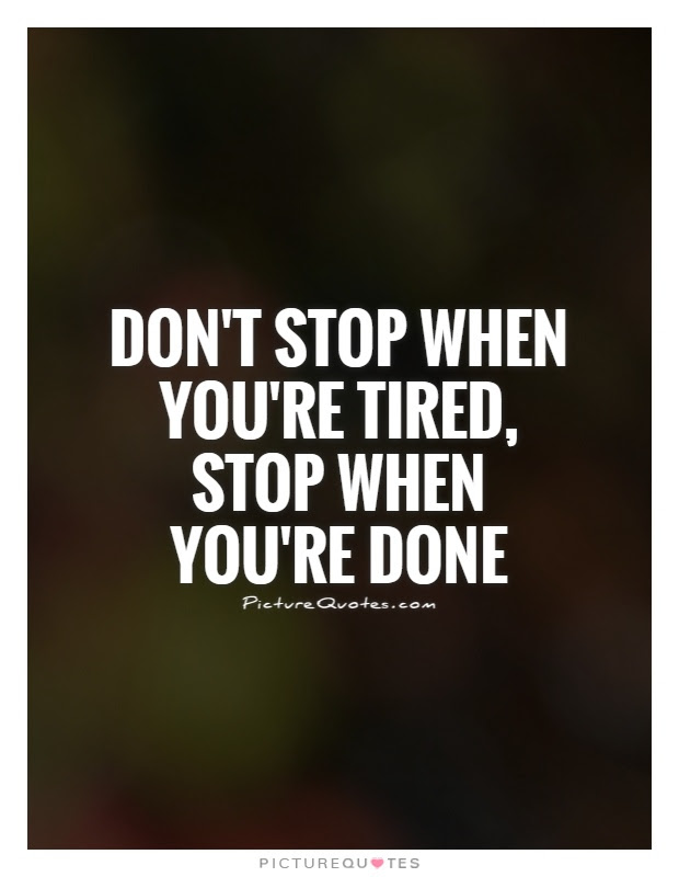 Dont Stop When Youre Tired Stop When Youre Done Picture Quotes