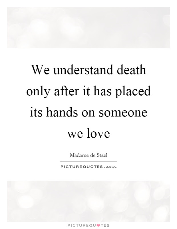 We Understand Death Only After It Has Placed Its Hands On