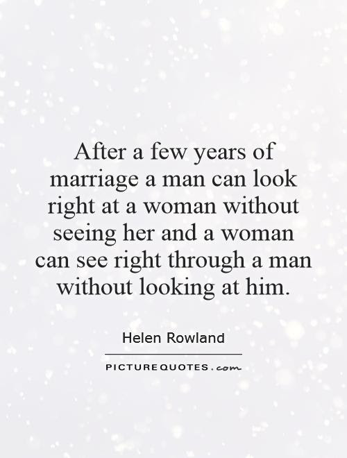 After A Few Years Of Marriage A Man Can Look Right At A Woman