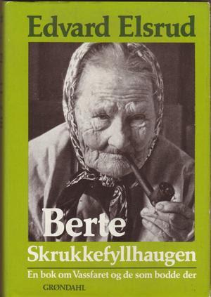 """""""Berte Skrukkefyllhaugen - boken om Vassfaret og de som bodde der"""" av Edvard Elsrud"""