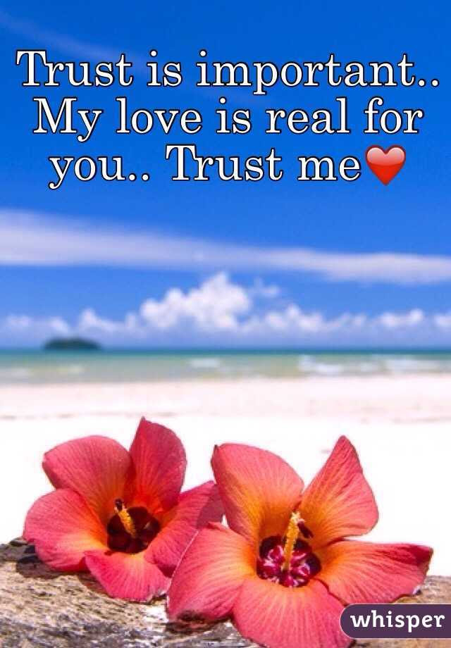 Trust Is Important My Love Is Real For You Trust Me