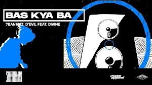 Bas Kya Ba Lyrics - 7Bantaiz, D'EVIL & DIVINE ~ LyricGroove